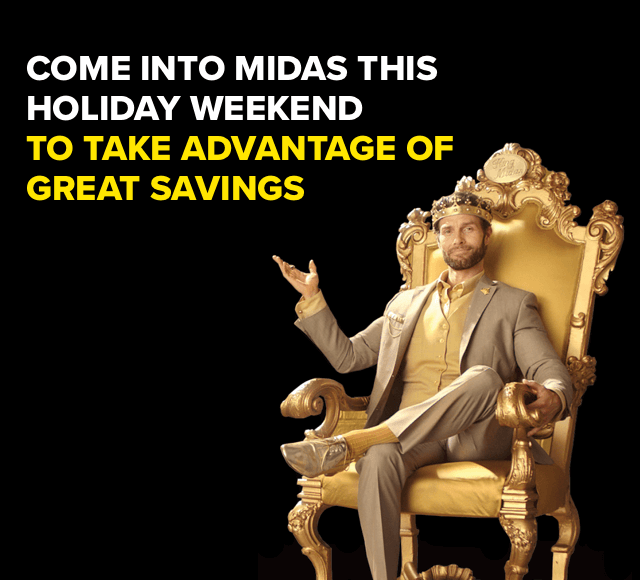 Come into Midas this holiday weekend to take advantage of great savings