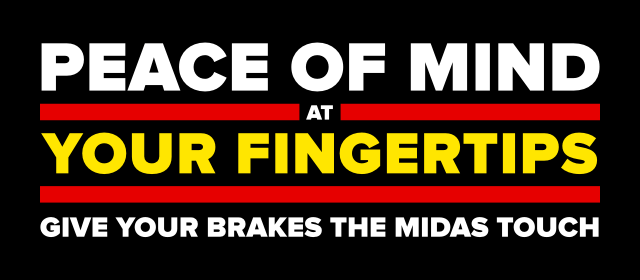 Peace of mind at your fingertips give your brakes the Midas Touch.