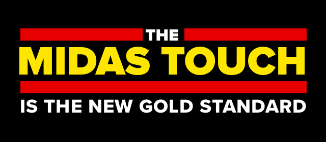 The Midas touch is the new gold standard.