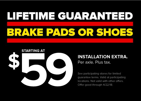 Lifetime Guaranteed Brake Pads or Shoes starting at $59. Offer good through 4/22/2018.