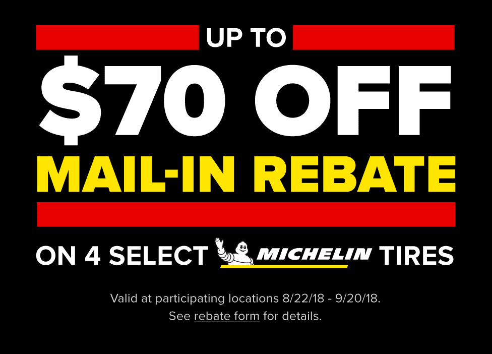 Up to $70 Off mail-in rebate on 4 select Michelin tires. Offer valid 8/22/18 - 9/20/18.