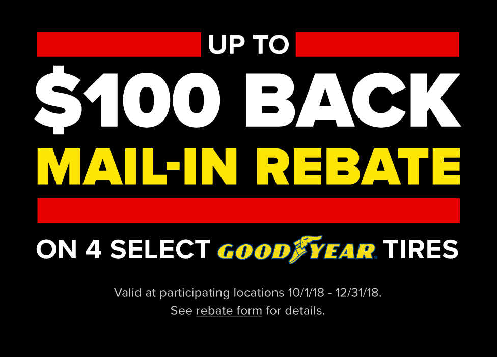 Get up to $100 Back on four select Goodyear tires. Offer valid 10/1/18 - 12/31/18.