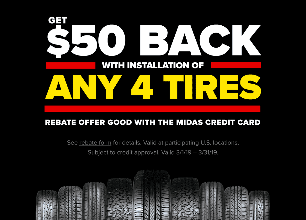 Get $50 Back with installation of any four tires when purchased with the Midas Credit Card. Valid 3/