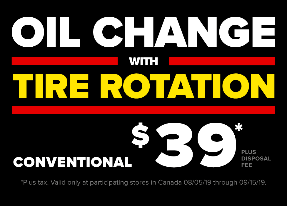 An offer fit for a King. A conventional oil change with tire rotation for $39 plus disposal fee. Plus tax. Most vehicles. Not valid with other offers. Valid only at participating stores in Canada. See participating stores for details. Valid from 08/05/19 through 09/15/19.