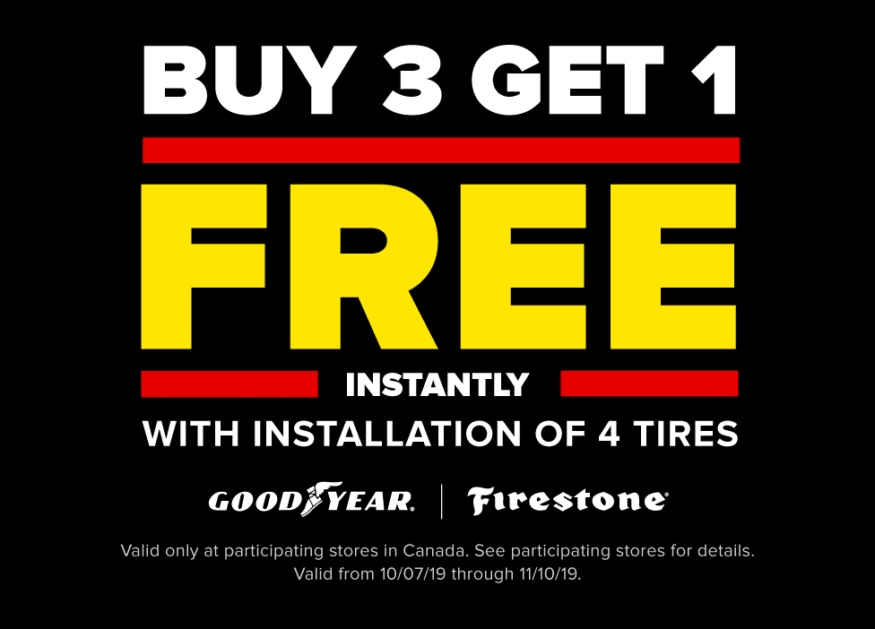 Buy 3 get 1 free instantly with installation of 4 tires. Goodyear or Firestone. Valid only at participating stores in Canada. See participating stores for details. Valid from 10/7/19 through 11/10/19.