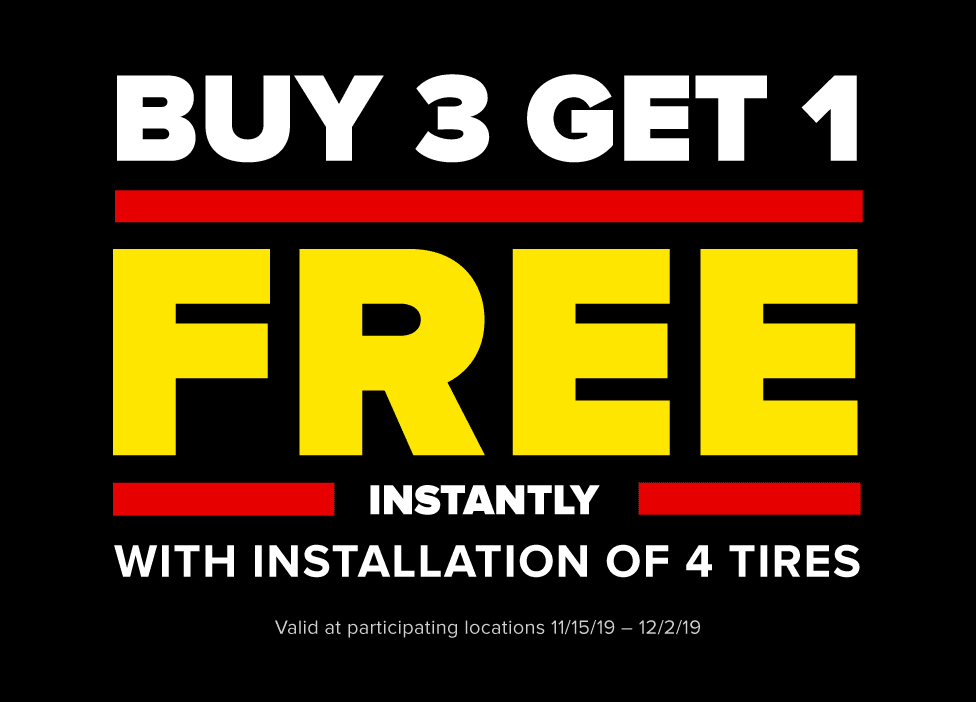 Buy 3 get 1 free instantly with installation on 4 select tires. Valid at participating locations 11/15/19 - 12/2/19.
