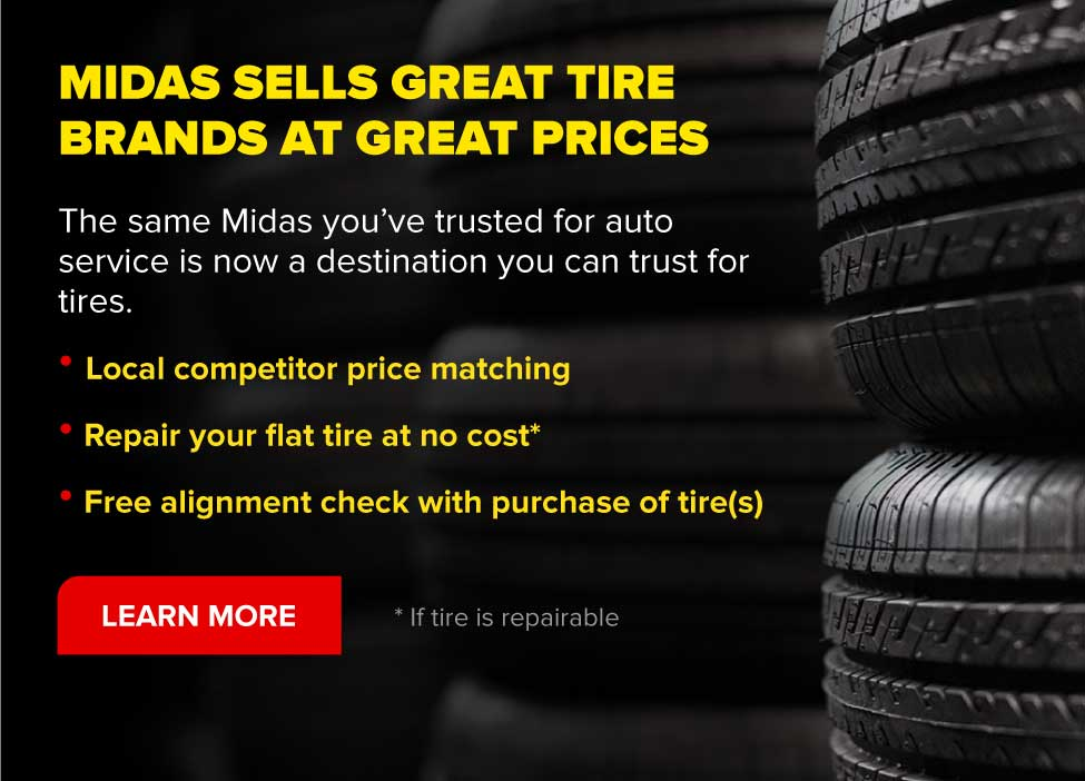 Midas sells great tires brands at great prices. The same Midas you've trusted for auto service is now a destination you can trust for tires. Local competitor price matching. Repair your flat tire at no cost *. Free alignment check with purchase of tire(s). Learn more. *If tire is repairable.
