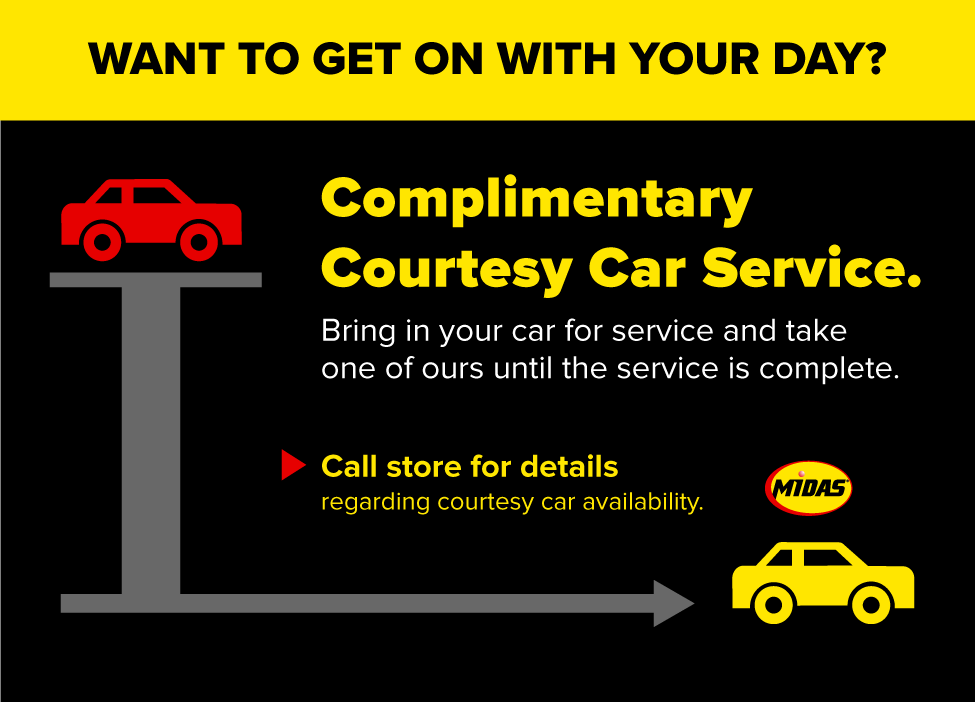 Want to get on with your day? Complimentary Courtesy Car Service. Bring in your car for service and take one of ours until the service is complete. Call store for details regarding courtesy car availability.
